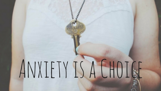 Anxiety is a Choice