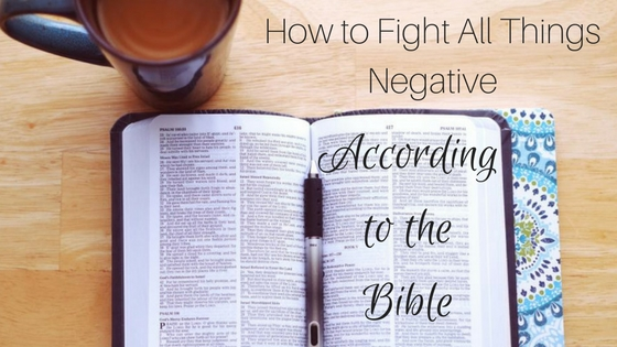 How to Fight All Things Negative, According to the Bible
